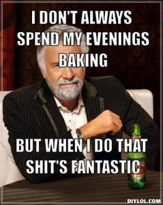 the-most-interesting-man-in-the-world-meme-generator-i-don-t-always-spend-my-evenings-baking-but-when-i-do-that-shit-s-fantastic-c99028